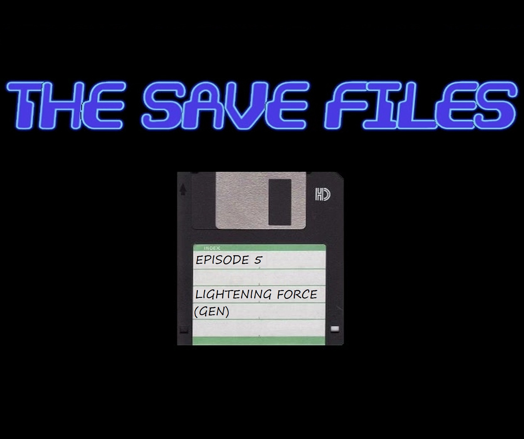 The Save Files – Lightening Force (GEN)