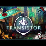 Supergiant's Transistor Looks Nothing If Not Promising