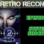 Retro Recon – System Shock 2 (PC)