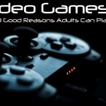 Video Games: 3 Good Reasons Adults Can Play Too