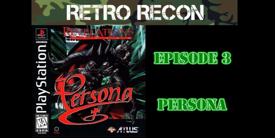Retro Recon – Revelations: Persona (PSX)