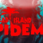 "The Future of ""Dead Island"" Soon to Come in ""Epidemic"""