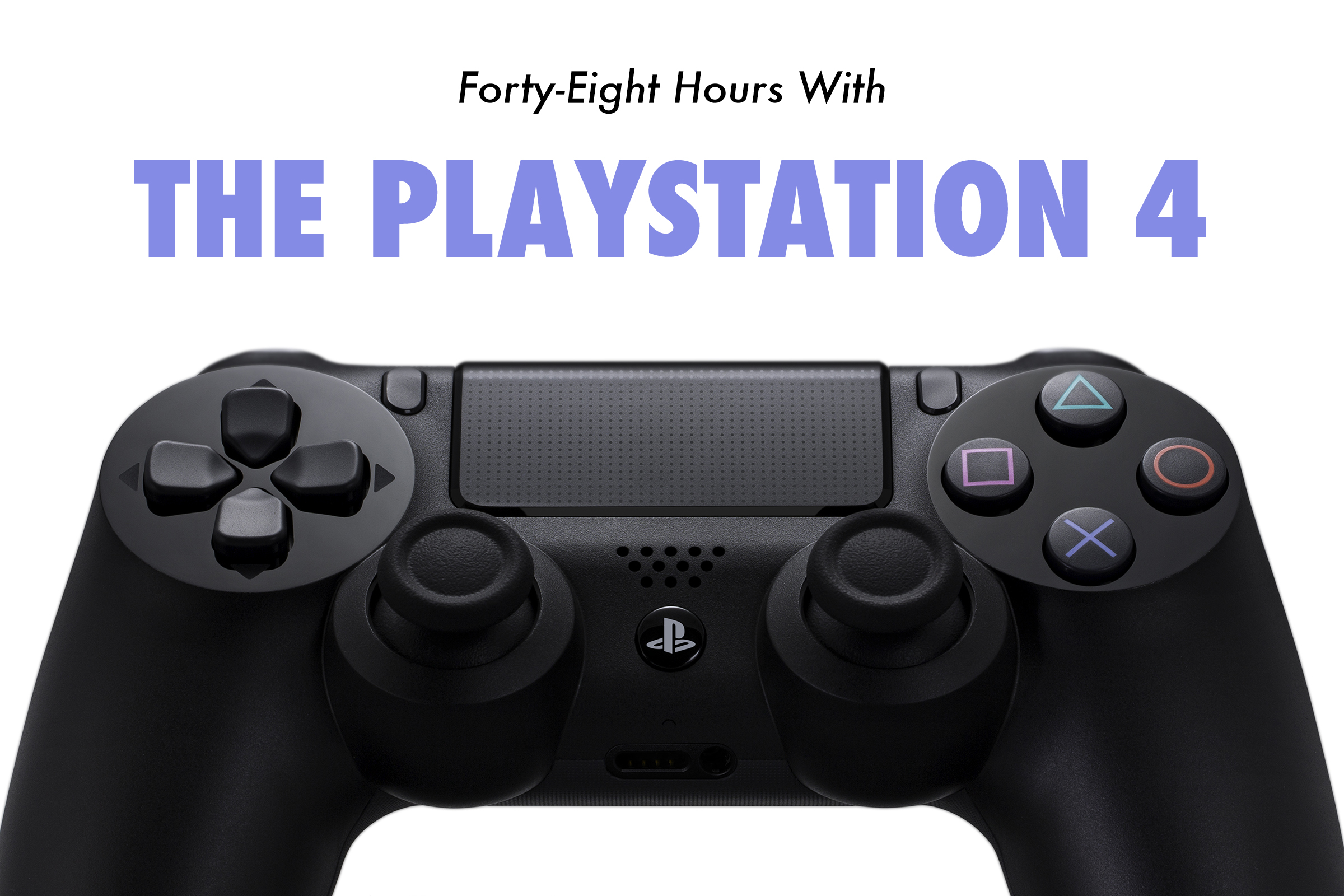 Forty-Eight Hours With The Playstation 4