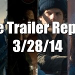 The Trailer Report – 3/28/14