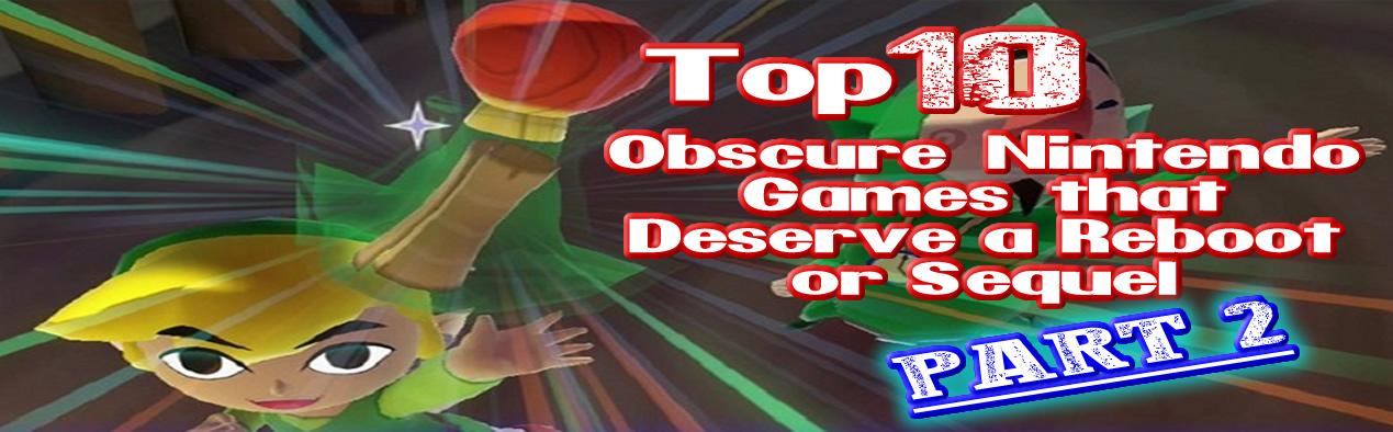 Top 10 Obscure Nintendo Games that Deserve a Reboot or Sequel: Part 2