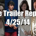 The Trailer Report – 4/25/14