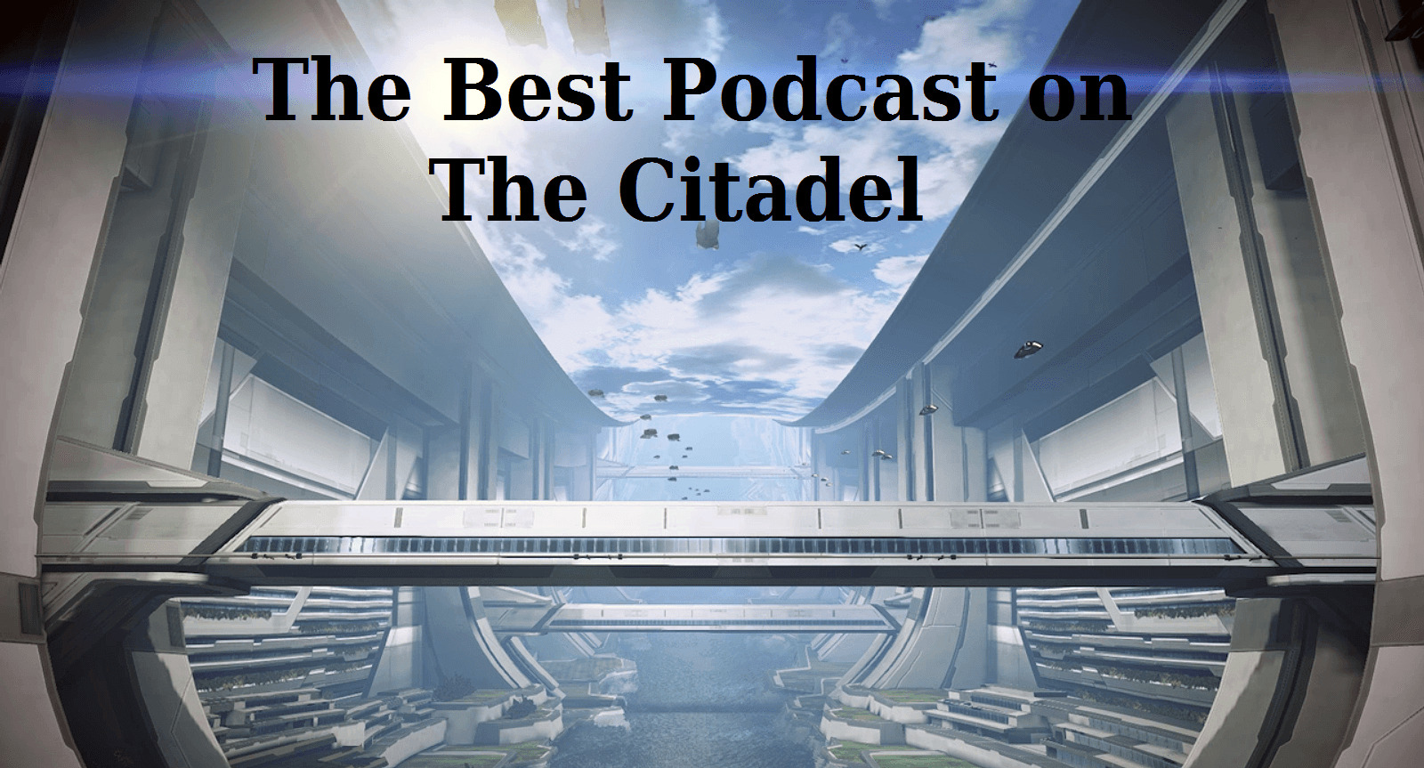 The Best Podcast on the Citadel, Episode 1