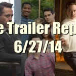 The Trailer Report – 6/27/14