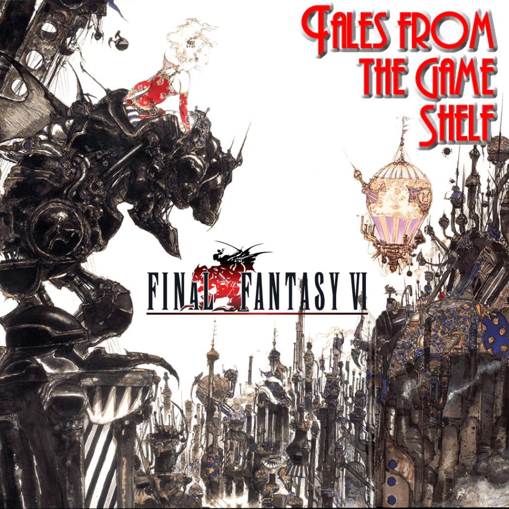 Tales from the Game Shelf – FFVI