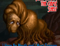 Tales From the Game Shelf – Episode 6: I Have No Mouth and I Must Scream